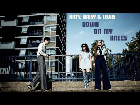 Kitty, Daisy & Lewis - Down On My Knees