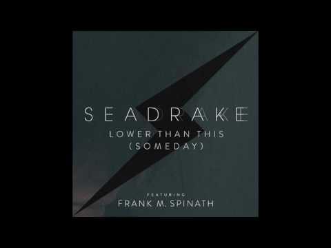 SEADRAKE - Lower than this (Someday) - Album Version