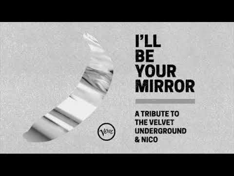 I'll Be Your Mirror A Tribute to the Velvet Underground and Nico