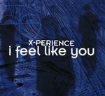 x-perience-i-feel-like-you.jpg