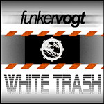 Funker Vogt - White Trash (Maxi) - Online Release