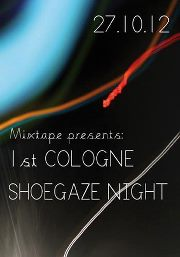 Preview : Neue Live-Serie in Köln! MIXTAPE presents 1st COLOGNE SHOEGAZE NIGHT am 27.10.2012