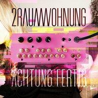 """Preview : """"Achtung Fertig"""" - Los gehts mit 2RAUMWOHNUNG in Köln"""