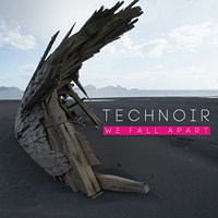 TECHNOIR - We Fall Apart