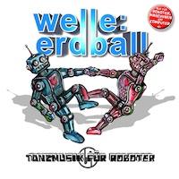 WELLE:ERDBALL - Tanzmusik für Roboter