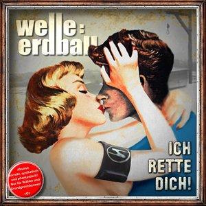 WELLE:ERDBALL - Ich Rette Dich! EP