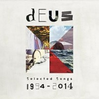 dEUS – Selected Songs 1994 - 2014