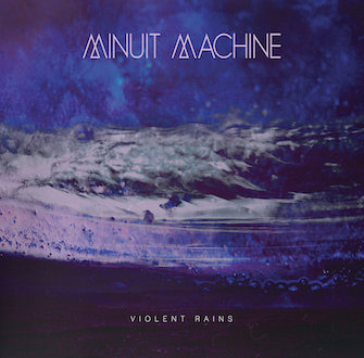 MINUIT MACHINE - Violent Rains