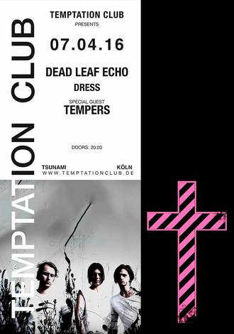 Temptation Club bringt am 7. April 2016 DEAD LEAF ECHO, DRESS & TEMPERS auf die Bühne