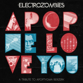 ELECTROZOMBIES APOP WE LOVE YOU – A TRIBUTE TO APOPTYGMA BERZERK