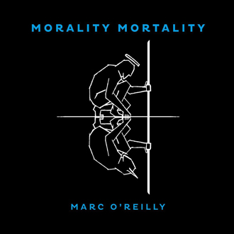 MARC O'REILLY - Morality Mortality
