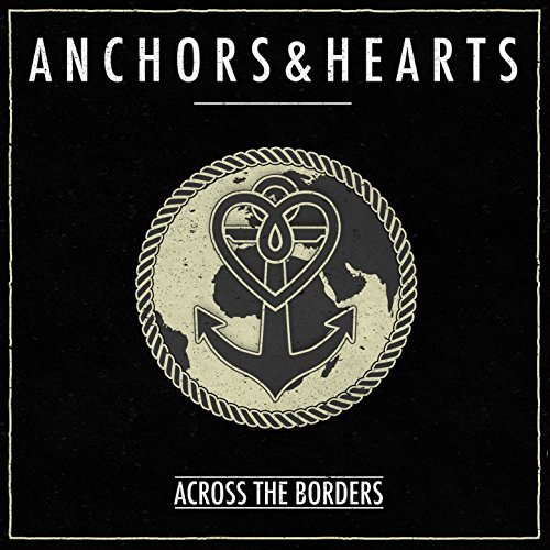 ANCHORS & HEARTS - Across The Borders