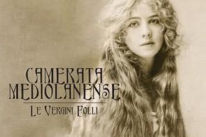 CAMERATA MEDIOLANENSE – Le Vergini Folli
