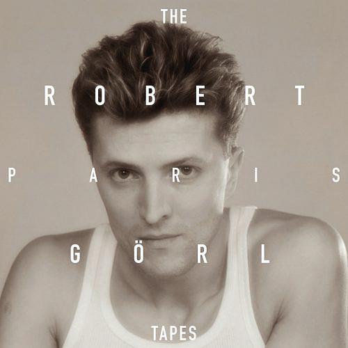 ROBERT GÖRL – The Paris Tapes