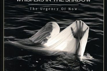 WHISPERS IN THE SHADOW – The Urgency Of Now