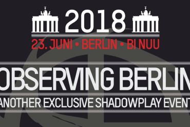 OBSERVING BERLIN - Das Shadowplay Fanclub-Event 2018!