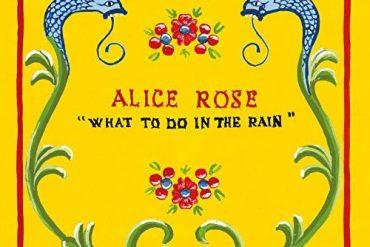 """""""What To Do In The Rain"""" (9.11.2018) – Neues Album von ALICE ROSE"""