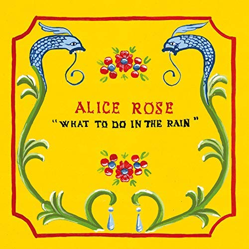 """What To Do In The Rain"" (9.11.2018) – Neues Album von ALICE ROSE"