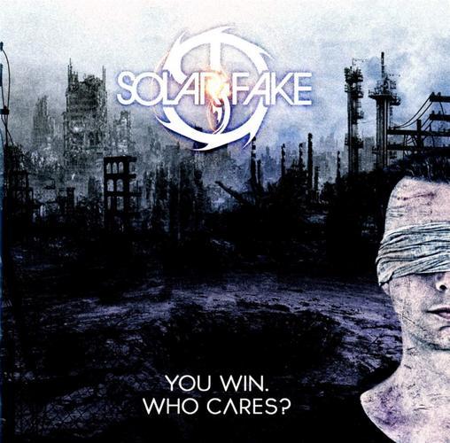 SOLAR FAKE – You Win. Who Cares?