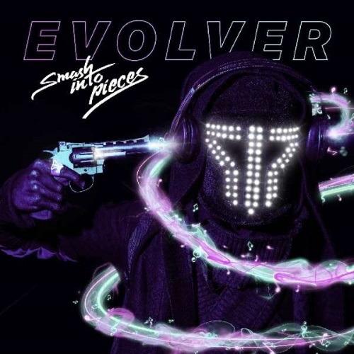 SMASH INTO PIECES – Evolver