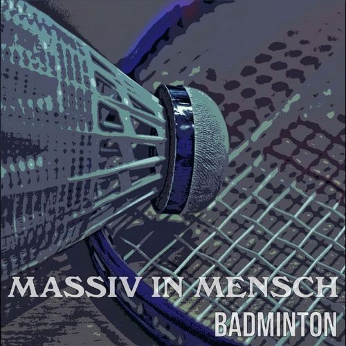 "MASSIV IN MENSCH - neue Single ""Badminton"" am 29.7.2019 - Neues Album in Planung"