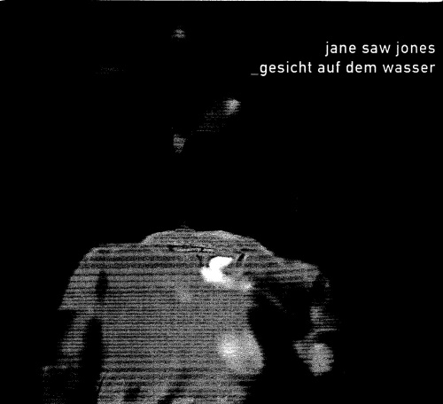 JANE SAW JONES - Gesicht auf dem Wasser