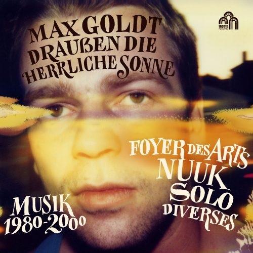 MAX GOLDT - Draußen Die Herrliche Sonne (Musik 1980-2000)