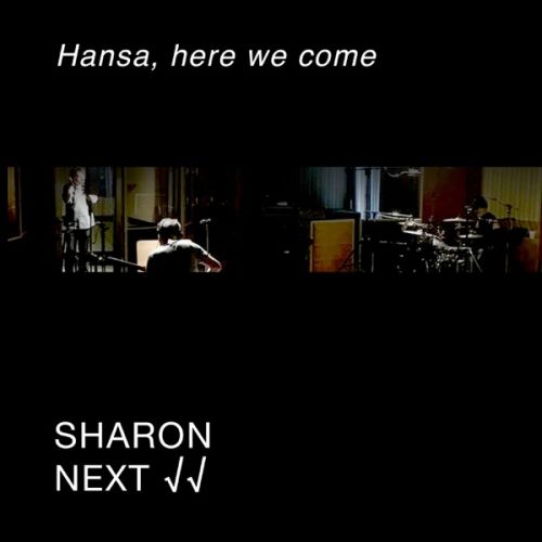 SHARON NEXT - Hansa, here we come