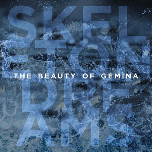 THE BEAUTY OF GEMINA - Skeleton Dreams
