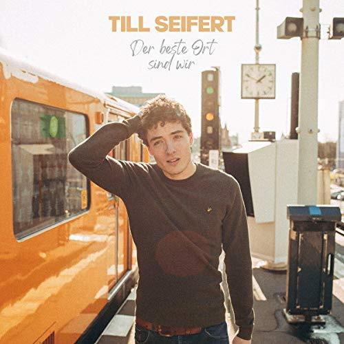 TILL SEIFERT - Der beste Ort sind wir
